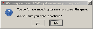 Screenshot of warning that reads 'You don't have enough system memory to run the game. Are you sure you want to continue?'