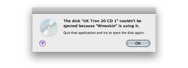 "Screenshot of a warning that reads 'The disk ""UK Tron 20 CD 1"" couldn't be ejected because ""Wineskin"" is using it.'"