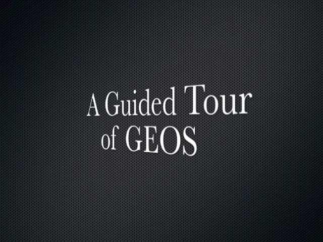 A Guided Tour of GEOS